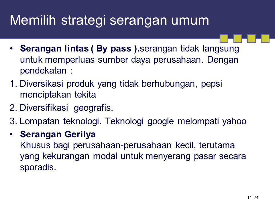 Memilih strategi serangan umum Serangan lintas ( By pass ).serangan tidak langsung untuk memperluas sumber daya perusahaan. Dengan pendekatan : 1. Div