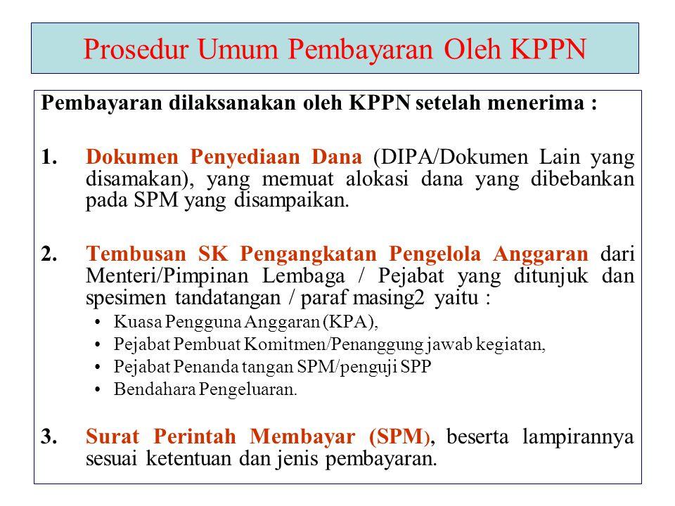 Prosedur Umum Pembayaran Oleh KPPN Pembayaran dilaksanakan oleh KPPN setelah menerima : 1.Dokumen Penyediaan Dana (DIPA/Dokumen Lain yang disamakan),