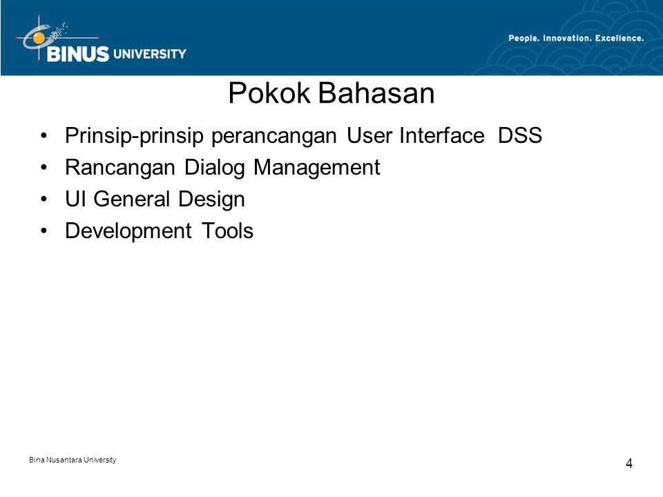 Bina Nusantara University 4 Pokok Bahasan Prinsip-prinsip perancangan User Interface DSS Rancangan Dialog Management UI General Design Development Tools
