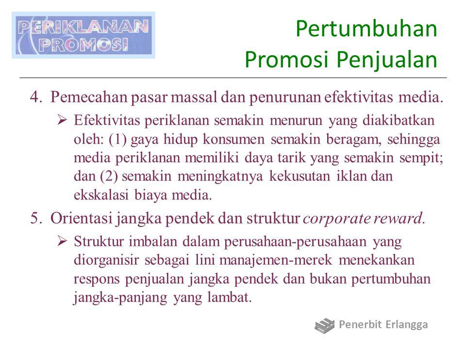 Pertumbuhan Promosi Penjualan 4.Pemecahan pasar massal dan penurunan efektivitas media.  Efektivitas periklanan semakin menurun yang diakibatkan oleh