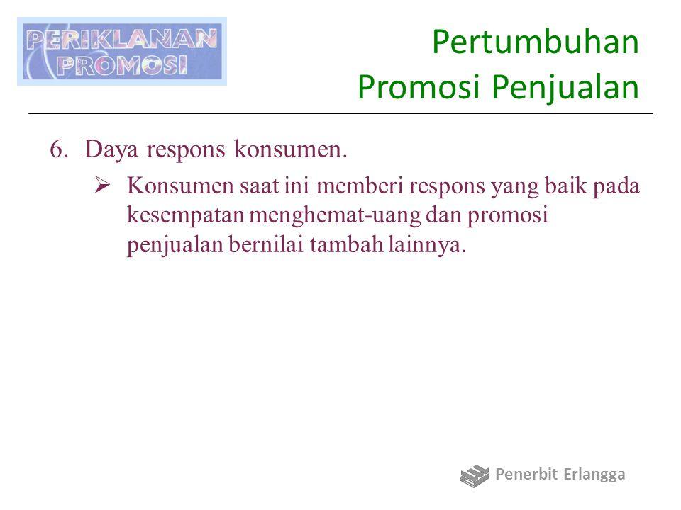 Pertumbuhan Promosi Penjualan 6.Daya respons konsumen.  Konsumen saat ini memberi respons yang baik pada kesempatan menghemat-uang dan promosi penjua