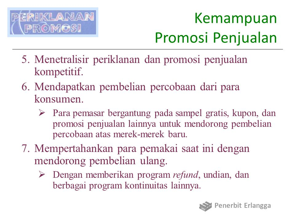 Kemampuan Promosi Penjualan 5.Menetralisir periklanan dan promosi penjualan kompetitif. 6.Mendapatkan pembelian percobaan dari para konsumen.  Para p