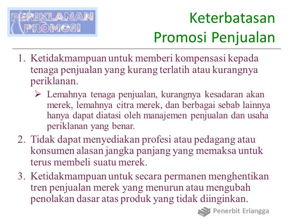 Keterbatasan Promosi Penjualan 1.Ketidakmampuan untuk memberi kompensasi kepada tenaga penjualan yang kurang terlatih atau kurangnya periklanan.  Lem