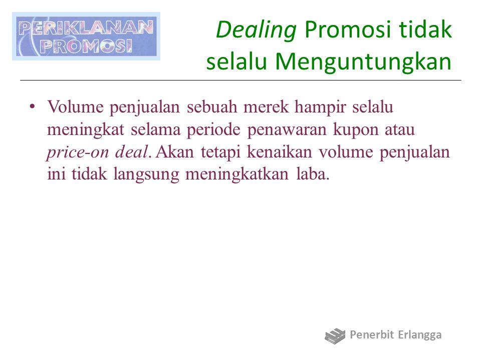 Dealing Promosi tidak selalu Menguntungkan Volume penjualan sebuah merek hampir selalu meningkat selama periode penawaran kupon atau price-on deal. Ak