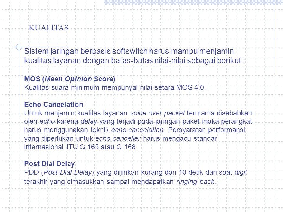 Sistem jaringan berbasis softswitch harus mampu menjamin kualitas layanan dengan batas-batas nilai-nilai sebagai berikut : MOS (Mean Opinion Score) Ku