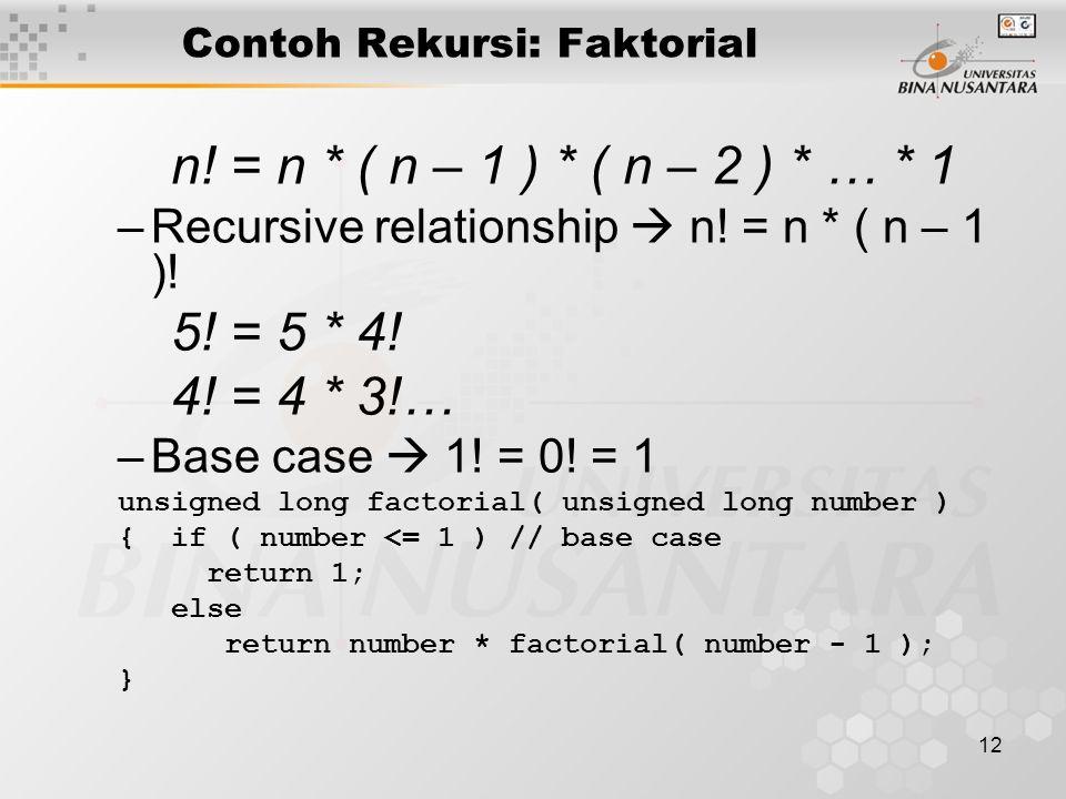 12 Contoh Rekursi: Faktorial n. = n * ( n – 1 ) * ( n – 2 ) * … * 1 –Recursive relationship  n.