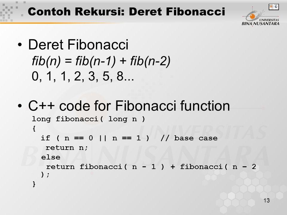13 Contoh Rekursi: Deret Fibonacci Deret Fibonacci fib(n) = fib(n-1) + fib(n-2) 0, 1, 1, 2, 3, 5, 8...