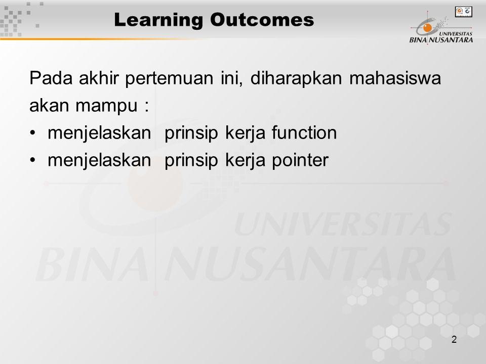 2 Learning Outcomes Pada akhir pertemuan ini, diharapkan mahasiswa akan mampu : menjelaskan prinsip kerja function menjelaskan prinsip kerja pointer
