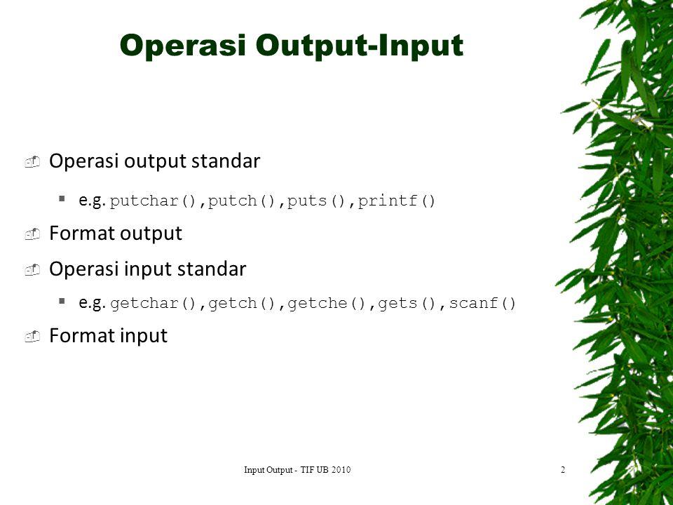2 Operasi Output-Input Input Output - TIF UB 2010  Operasi output standar  e.g.