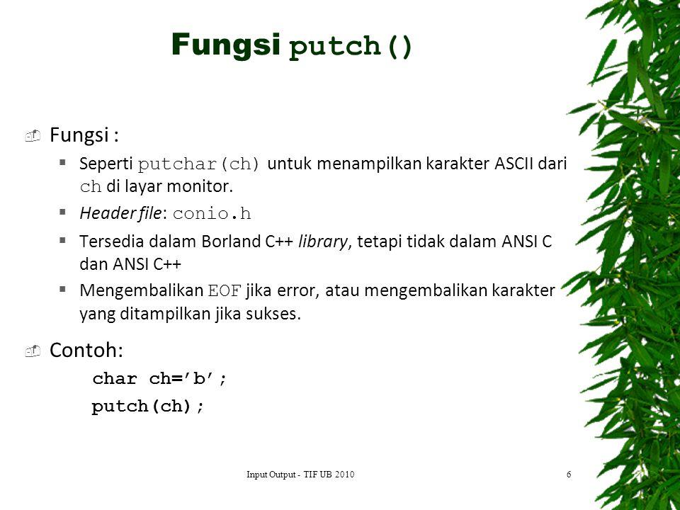  Fungsi :  Seperti putchar(ch) untuk menampilkan karakter ASCII dari ch di layar monitor.