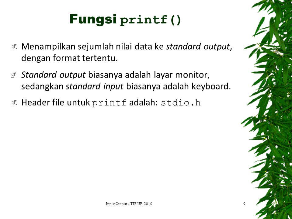  Menampilkan sejumlah nilai data ke standard output, dengan format tertentu.