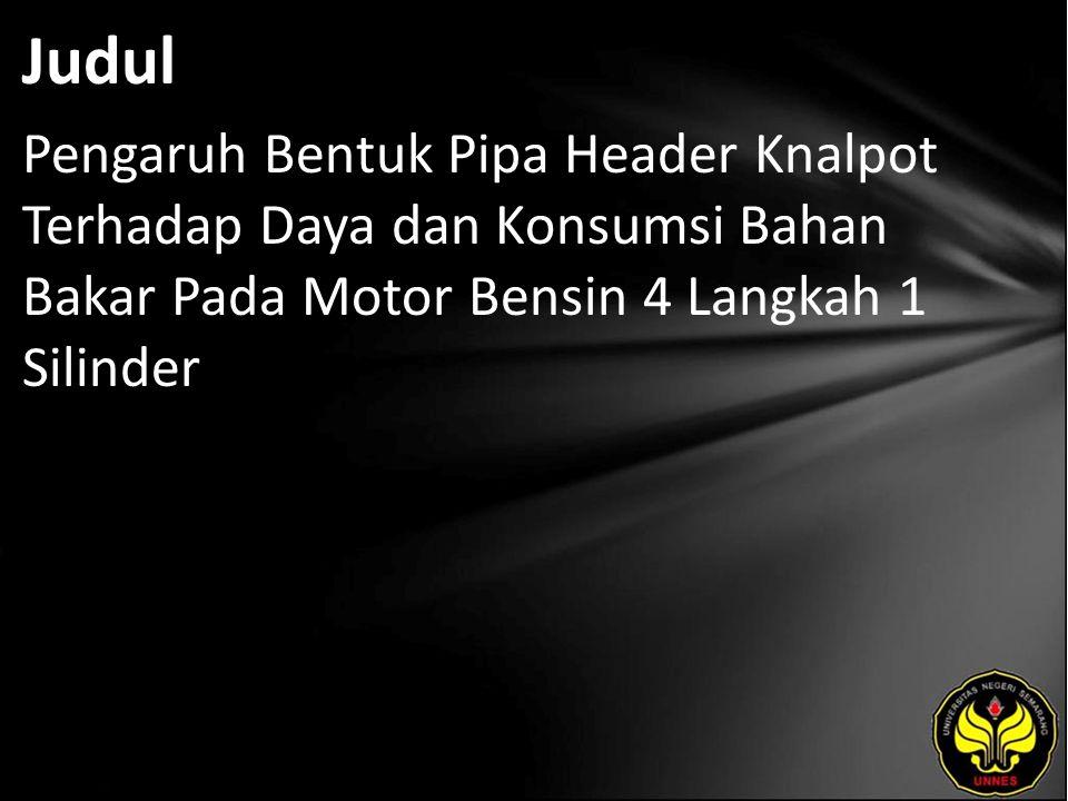 Judul Pengaruh Bentuk Pipa Header Knalpot Terhadap Daya dan Konsumsi Bahan Bakar Pada Motor Bensin 4 Langkah 1 Silinder