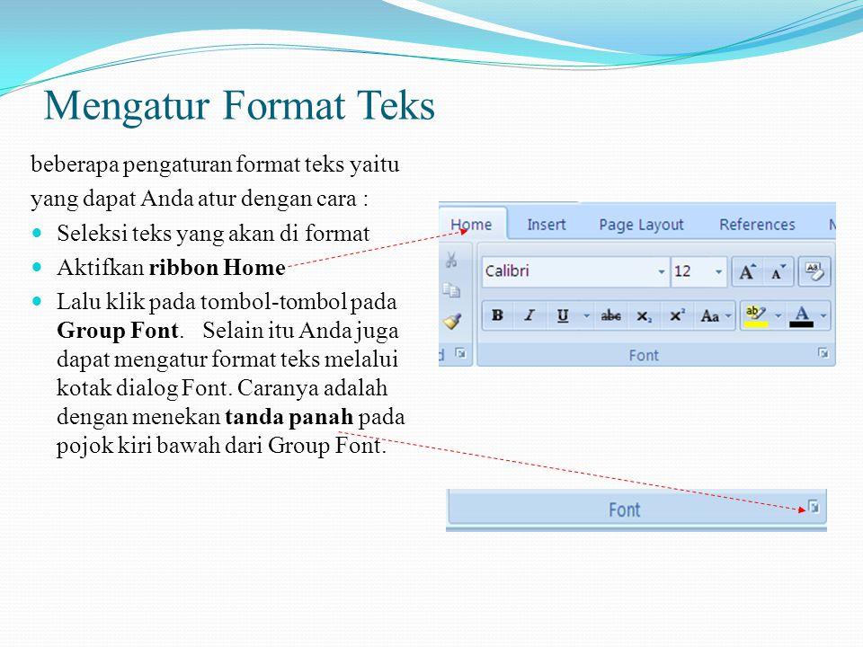 Mengatur Format Teks beberapa pengaturan format teks yaitu yang dapat Anda atur dengan cara : Seleksi teks yang akan di format Aktifkan ribbon Home Lalu klik pada tombol-tombol pada Group Font.