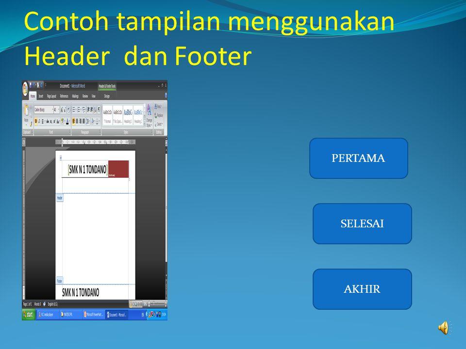 1. Klik Tab / Ribbon Insert 2. Klik Header dan Footer 3. Ketikan teks untuk header/footer 4. Untuk pindah ke footer (ketika membuat header), klik peri