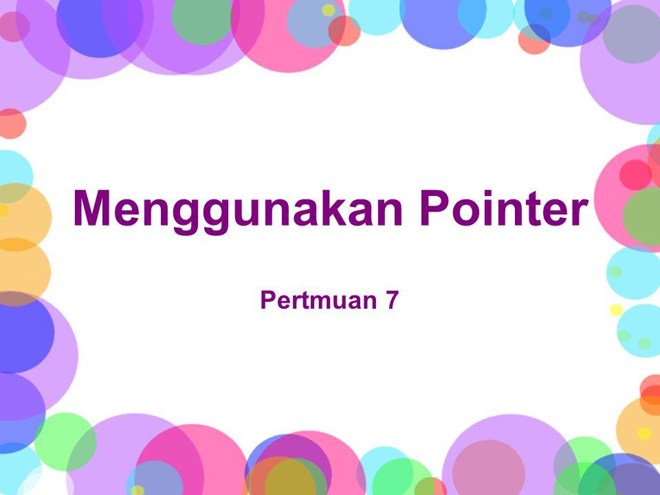 Menggunakan Pointer Pertmuan 7