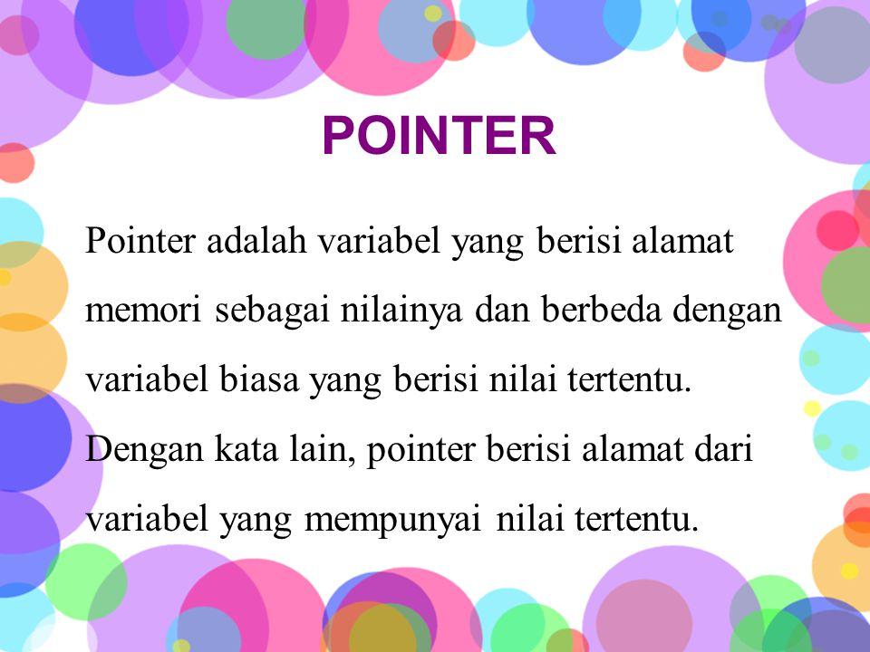 POINTER Pointer adalah variabel yang berisi alamat memori sebagai nilainya dan berbeda dengan variabel biasa yang berisi nilai tertentu.