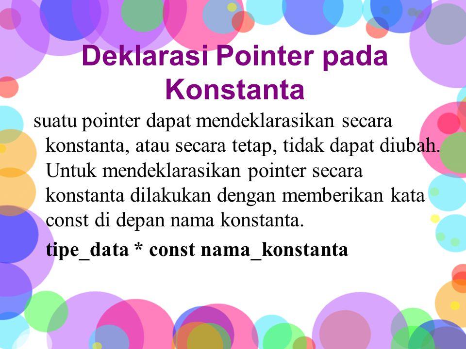 Deklarasi Pointer pada variabel Pointer dapat digunakan untuk menunjuk secara langsung ke suatu nilai, memeriksa satu per satu data yang memiliki pointer pada saat variable tersebut pertama kali dideklarasikan.