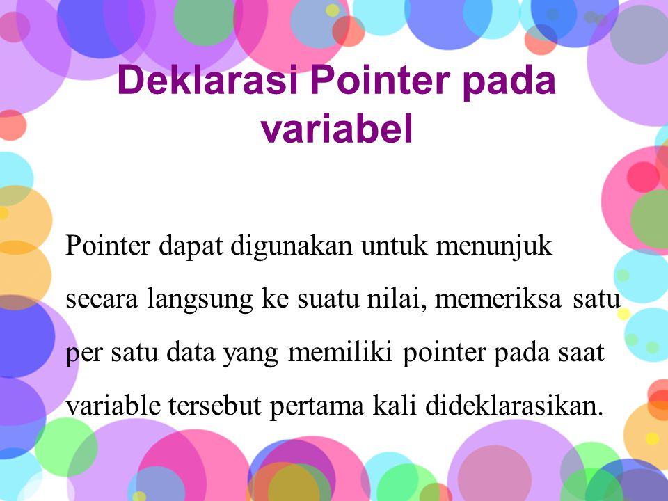 Pointer pada Pointer Tidak terbatas menunnjukkan alamat dari suatu variabel, pointer dapat pula menunnjukkan ke pointer lainnya.