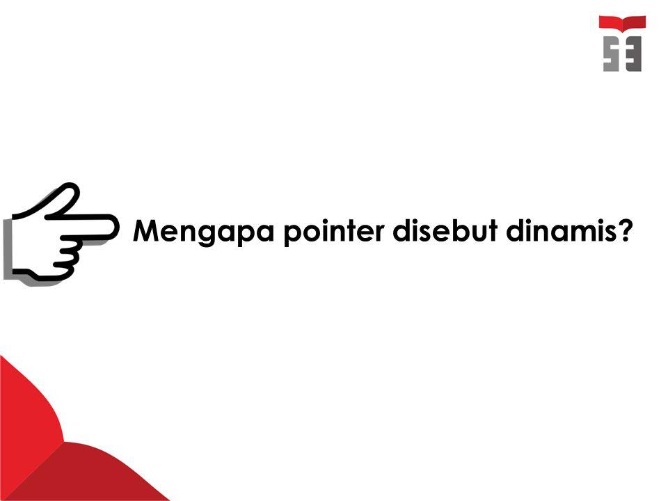 Mengapa pointer disebut dinamis?