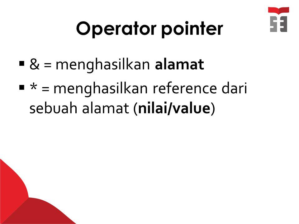 Operator pointer  & = menghasilkan alamat  * = menghasilkan reference dari sebuah alamat (nilai/value)