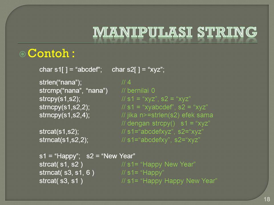" Contoh : 18 char s1[ ] = ""abcdef""; char s2[ ] = ""xyz""; strlen(""nana""); // 4 strcmp(""nana"", ""nana"")// bernilai 0 strcpy(s1,s2);// s1 = ""xyz"", s2 = ""x"