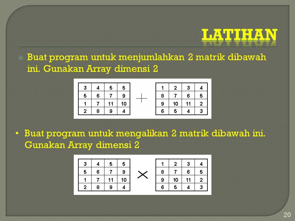  Buat program untuk menjumlahkan 2 matrik dibawah ini. Gunakan Array dimensi 2 20 Buat program untuk mengalikan 2 matrik dibawah ini. Gunakan Array d