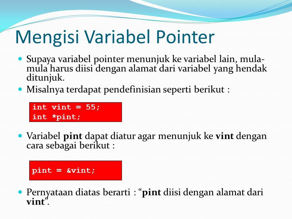 Mengisi Variabel Pointer Supaya variabel pointer menunjuk ke variabel lain, mula- mula harus diisi dengan alamat dari variabel yang hendak ditunjuk.