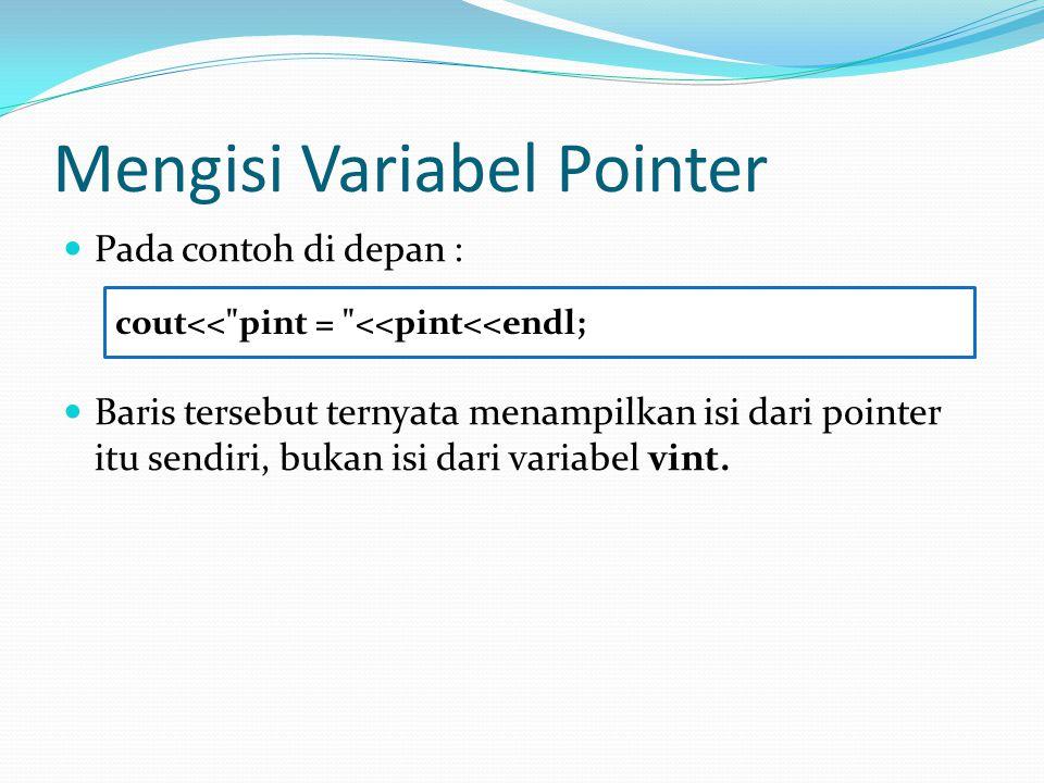 Mengisi Variabel Pointer Pada contoh di depan : Baris tersebut ternyata menampilkan isi dari pointer itu sendiri, bukan isi dari variabel vint. cout<<