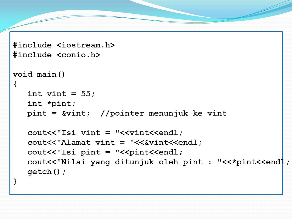 #include void main() { int vint = 55; int *pint; pint = &vint;//pointer menunjuk ke vint cout<<