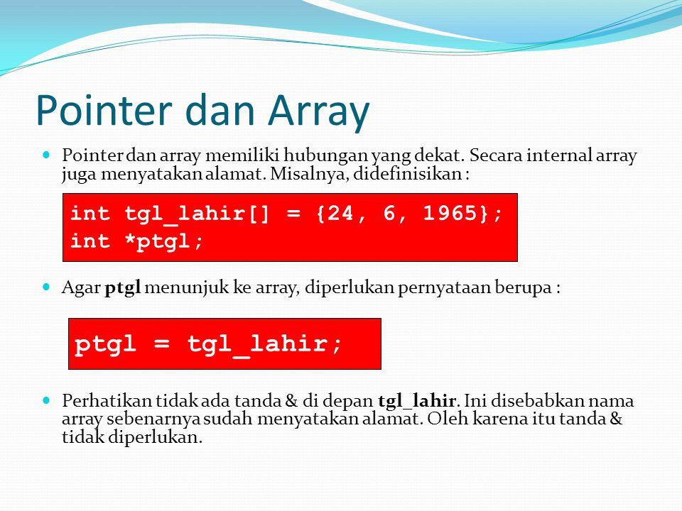Pointer dan Array Pointer dan array memiliki hubungan yang dekat. Secara internal array juga menyatakan alamat. Misalnya, didefinisikan : Agar ptgl me