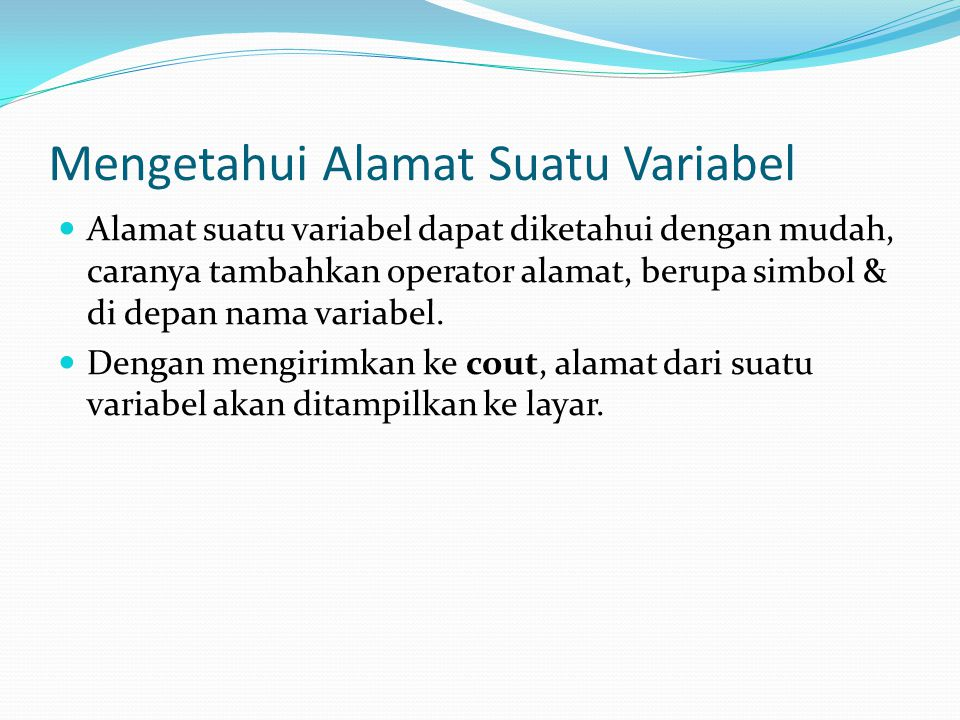 Mengetahui Alamat Suatu Variabel Alamat suatu variabel dapat diketahui dengan mudah, caranya tambahkan operator alamat, berupa simbol & di depan nama variabel.