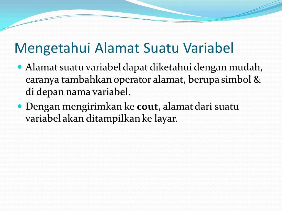 Mengetahui Alamat Suatu Variabel #include void main() { int bil1 = 5; float bil2 = 7.5; double bil3 = 17.777; cout<< Isi variabel : <<endl; cout<< bil1 = <<bil1<<endl; cout<< bil2 = <<bil2<<endl; cout<< bil3 = <<bil3<<endl; cout<<endl; cout<< Alamat variabel : <<endl; cout<< bil1 = <<&bil1<<endl; cout<< bil2 = <<&bil2<<endl; cout<< bil3 = <<&bil3<<endl; getch(); }
