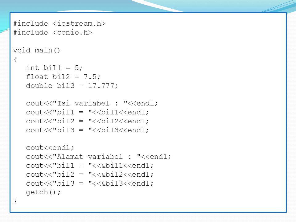 #include void main() { int bil1 = 55; float bil2 = 33.45; void *ptr; ptr = &bil1;//bisa menunjuk ke int cout<< Nilai yang ditunjuk ptr : <<*(int*)ptr<<endl; ptr = &bil2;//bisa menunjuk ke float cout<< Nilai yang ditunjuk ptr : <<*(float*)ptr<<endl; getch(); }
