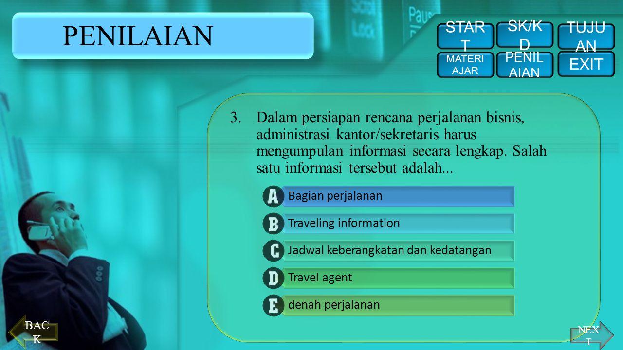 PENILAIAN 2.Perjalanan yang dilakukan pimpinan dari Surabaya ke kota Manado, disebut dengan perjalanan dinas... STAR T PENIL AIAN EXIT TUJU AN SK/K D