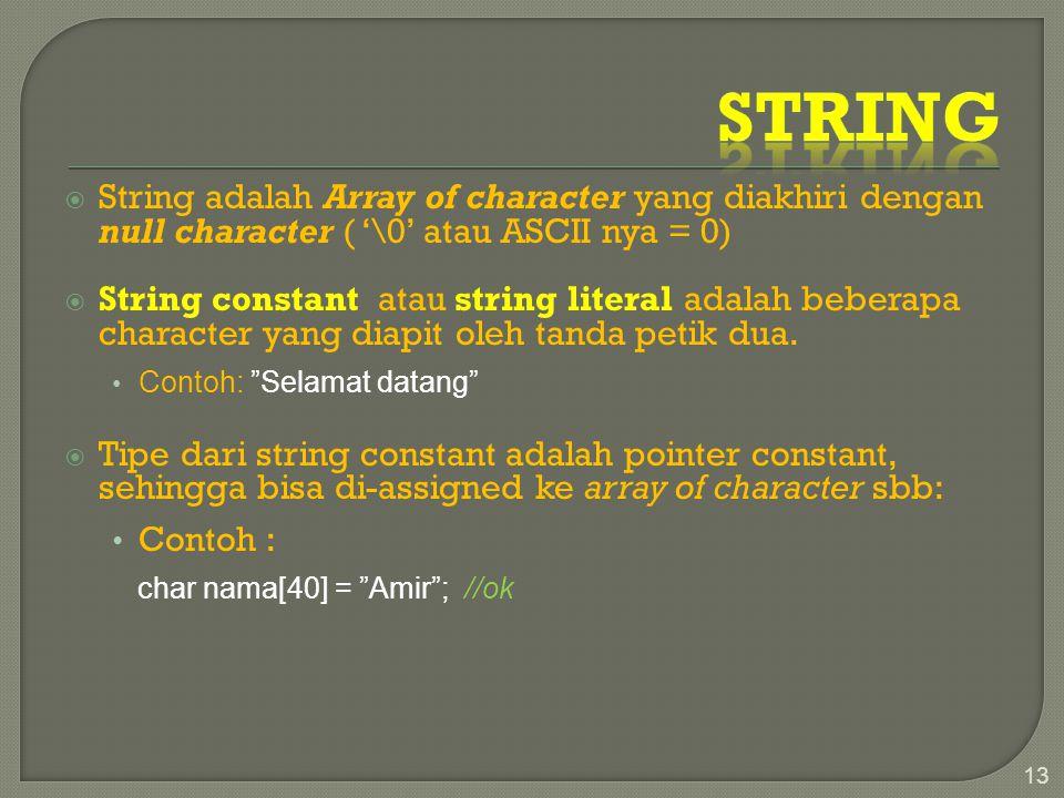  String adalah Array of character yang diakhiri dengan null character ( '\0' atau ASCII nya = 0)  String constant atau string literal adalah beberapa character yang diapit oleh tanda petik dua.