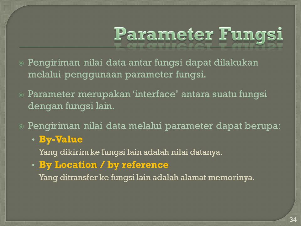  Pengiriman nilai data antar fungsi dapat dilakukan melalui penggunaan parameter fungsi.