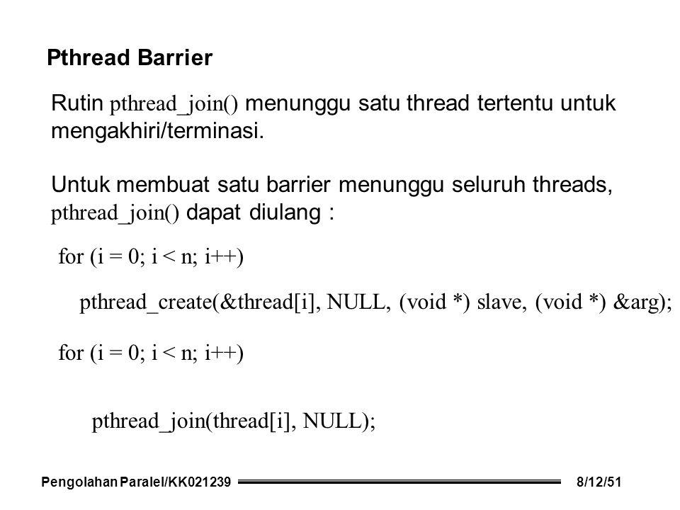 Pthread Barrier Rutin pthread_join() menunggu satu thread tertentu untuk mengakhiri/terminasi.
