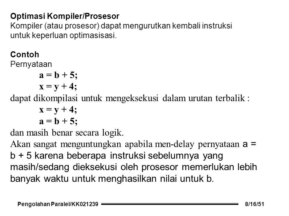 Optimasi Kompiler/Prosesor Kompiler (atau prosesor) dapat mengurutkan kembali instruksi untuk keperluan optimasisasi.