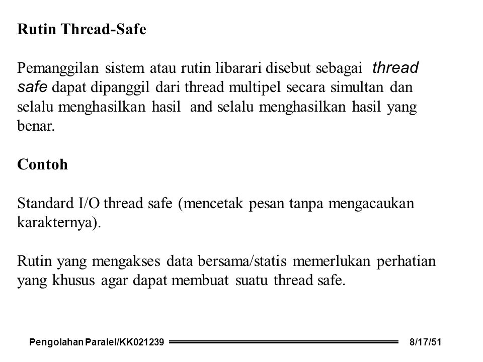 Rutin Thread-Safe Pemanggilan sistem atau rutin libarari disebut sebagai thread safe dapat dipanggil dari thread multipel secara simultan dan selalu menghasilkan hasil and selalu menghasilkan hasil yang benar.