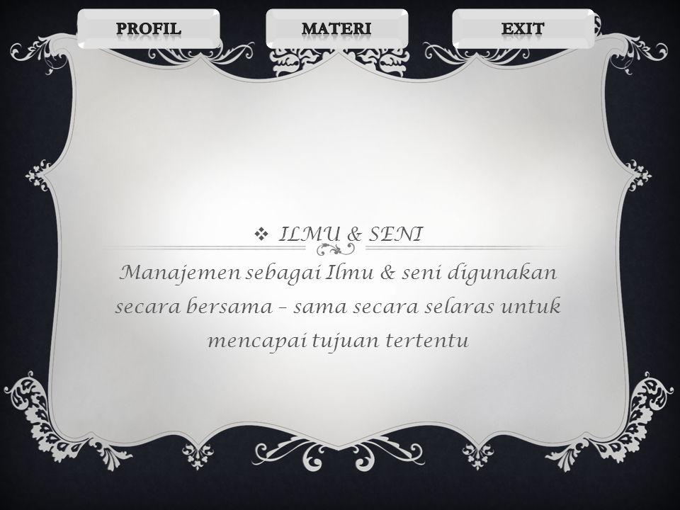  Manajemen sebagai ilmu : Akumulasi pengetahuan yang telah disusun dan diorganisasikan untuk mencapai kebenaran umum KLASIFIKASI ILMU MANAJEMEN  Man