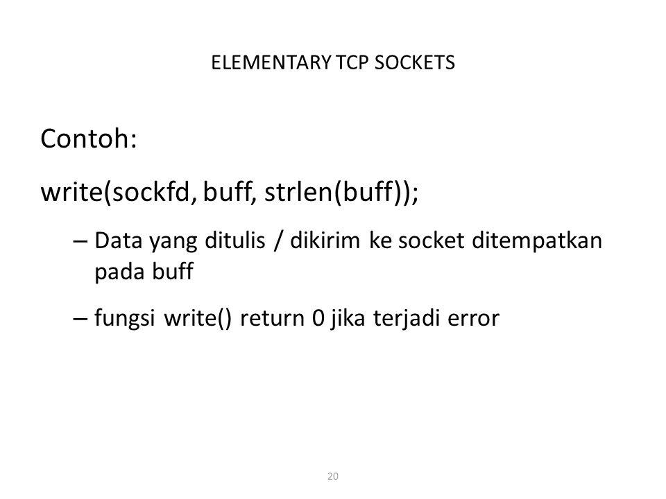 20 ELEMENTARY TCP SOCKETS Contoh: write(sockfd, buff, strlen(buff)); – Data yang ditulis / dikirim ke socket ditempatkan pada buff – fungsi write() re