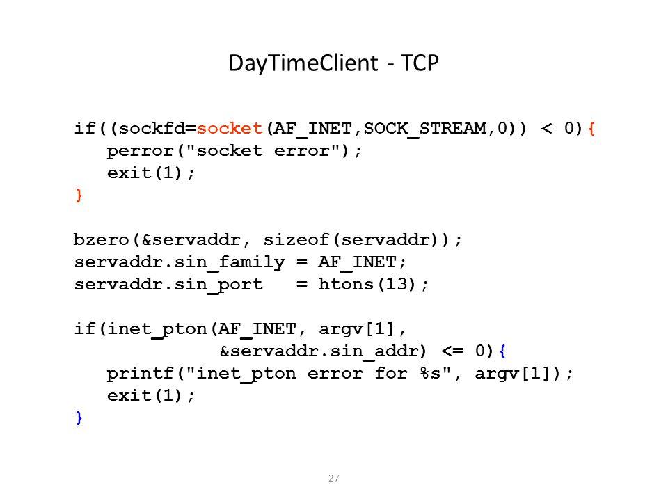 27 DayTimeClient - TCP if((sockfd=socket(AF_INET,SOCK_STREAM,0)) < 0){ perror(