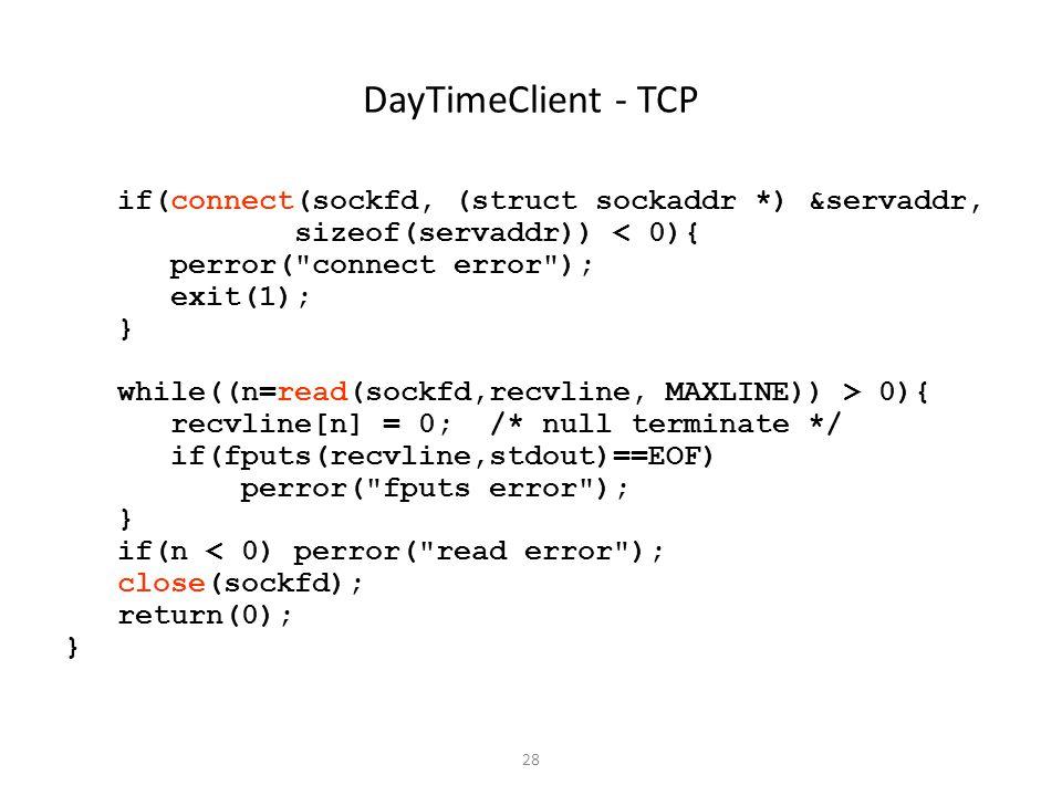 28 DayTimeClient - TCP if(connect(sockfd, (struct sockaddr *) &servaddr, sizeof(servaddr)) < 0){ perror(