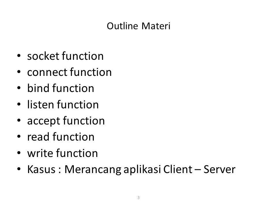 14 ELEMENTARY TCP SOCKETS Fungsi accept() Setelah memanggil fungsi listen(), maka sistem operasi akan memasukkan incoming connections, ke dalam queue – Handles the 3-way handshake