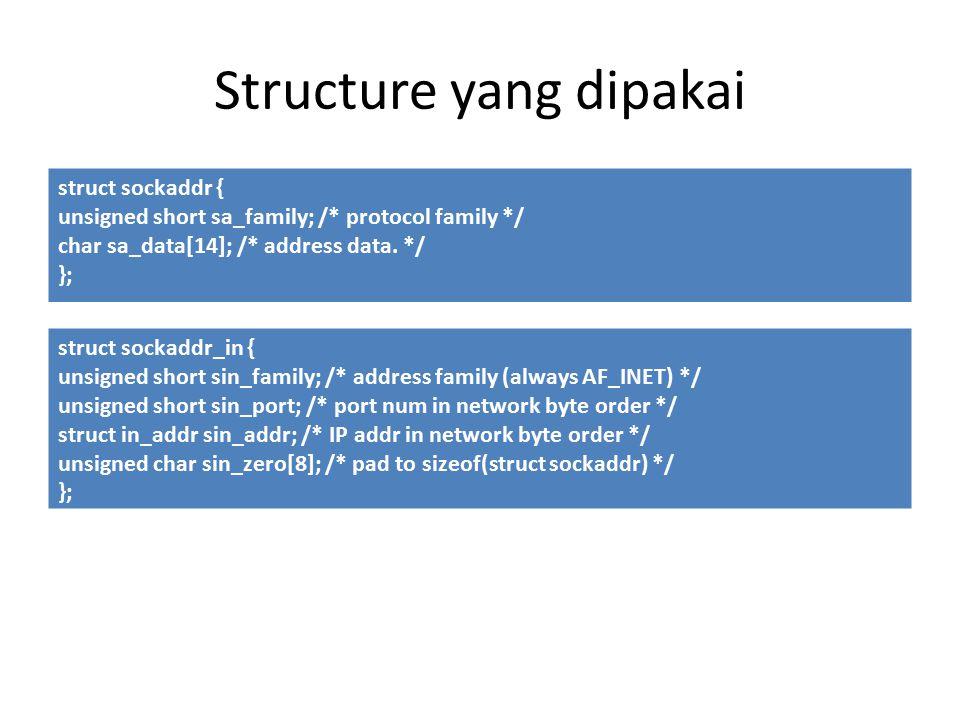 Structure yang dipakai struct sockaddr { unsigned short sa_family; /* protocol family */ char sa_data[14]; /* address data.