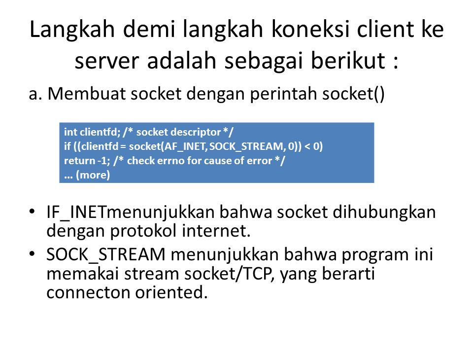 Langkah demi langkah koneksi client ke server adalah sebagai berikut : a.