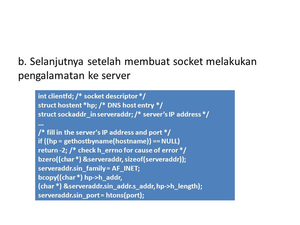 b. Selanjutnya setelah membuat socket melakukan pengalamatan ke server int clientfd; /* socket descriptor */ struct hostent *hp; /* DNS host entry */