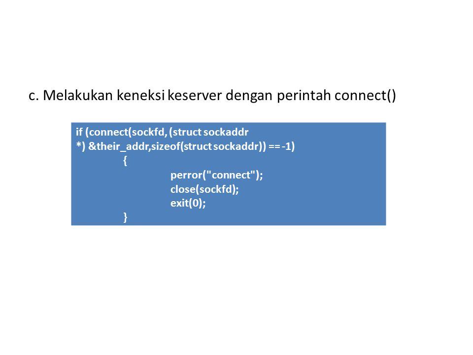c. Melakukan keneksi keserver dengan perintah connect() if (connect(sockfd, (struct sockaddr *) &their_addr,sizeof(struct sockaddr)) == -1) { perror(