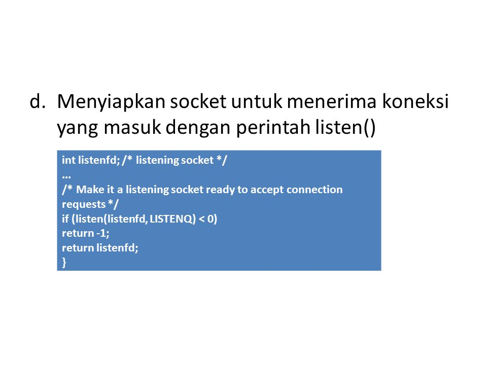 d.Menyiapkan socket untuk menerima koneksi yang masuk dengan perintah listen() int listenfd; /* listening socket */...