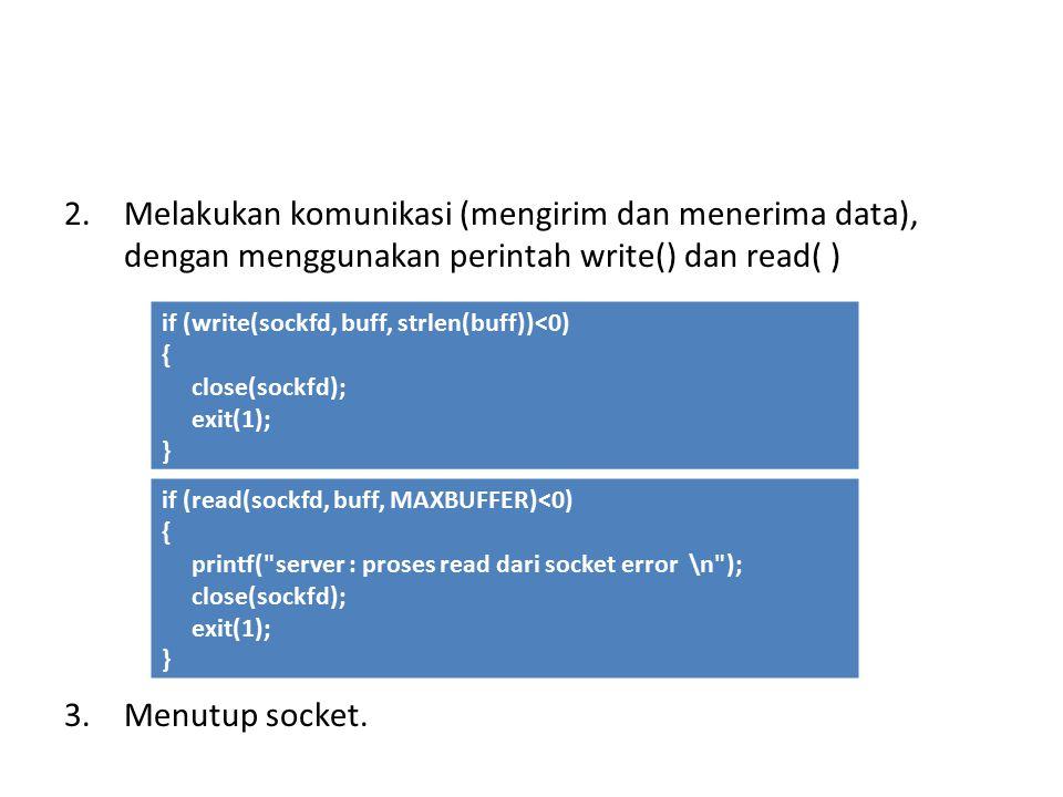 2.Melakukan komunikasi (mengirim dan menerima data), dengan menggunakan perintah write() dan read( ) 3.Menutup socket.